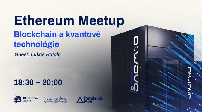 BlockchainSlovakia Ethereum Meetup – Blockchain a kvantové technológie