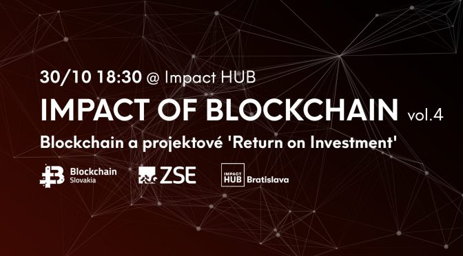 BlockchainSlovakia Impact of Blockchain vol. 4 -Blockchain platforma a projektové 'Return on Investment'
